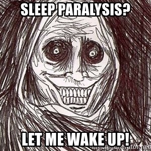 Never alone ghost - sleep paralysis? let me wake up!