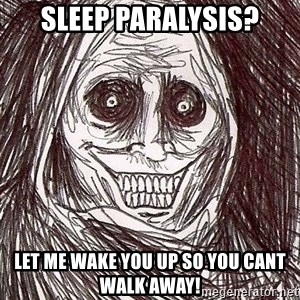 Never alone ghost - sleep paralysis? let me wake you up so you cant walk away!