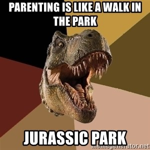 Raging T-rex - Parenting is like a walk in the park  Jurassic park