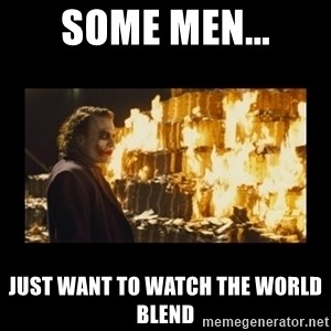 Joker's Message - Some men... just want to watch the world blend