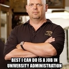 Pawn Stars Rick -  Best I can do is a job in university administration