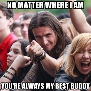 Ridiculously Photogenic Metalhead Guy - No matter where i am You're always my best buddy