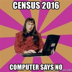 COMPUTER SAYS NO - Census 2016 Computer Says NO