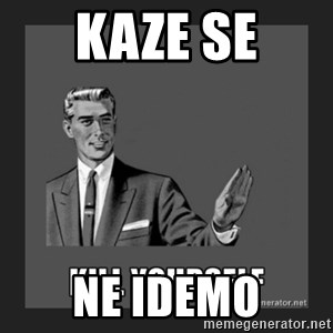 kill yourself guy - KAZE SE NE IDEMO