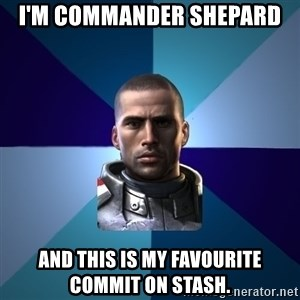 Blatant Commander Shepard - I'm Commander Shepard and this is my favourite commit on stash.