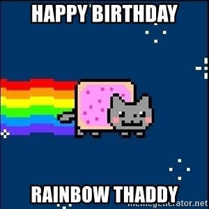 Irresponsible Nyan Cat - happy birthday rainbow thaddy