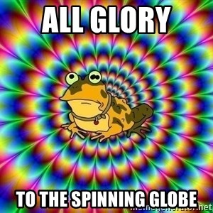 hypno toad - All Glory  To the spinning globe