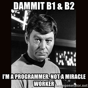 Leonard McCoy - DAMMIT B1 & B2 I'm a programmer, not a miracle worker