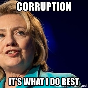 hillary - corruption It's what I do BEST