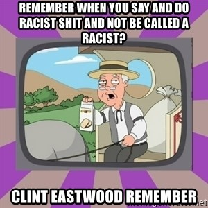 Pepperidge Farm Remembers FG - Remember when you say and do racist shit and not be called a racist? Clint Eastwood remember