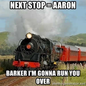 Success Train - NEXT STOP = AARON BARKER I'M GONNA RUN YOU OVER