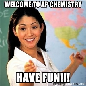 Terrible  Teacher - welcome to ap chemistry have fun!!!
