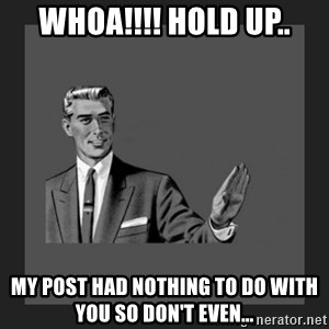 kill yourself guy blank - whoa!!!! hold up.. My post had nothing to do with you so don't even...