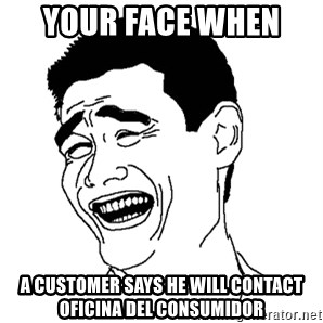 Yaomingpokefarm - Your face when  a customer says he will contact Oficina del consumidor