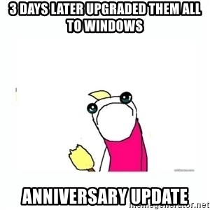 sad do all the things - 3 days later upgraded them all to windows anniversary update