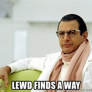 Jeff Goldblum -  lewd finds a way