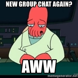 Sad Zoidberg - New group chat again? Aww