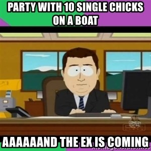 south park it's gone - Party with 10 single chicks on a boat aaaaaand the Ex is coming