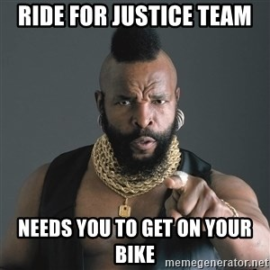 Mr T Fool - Ride for Justice Team Needs you to get on your Bike
