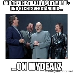 Dr. Evil Laughing - And then he talked about Moral- und Rechtsverständnis ... ...on MyDealz