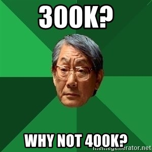 High Expectations Asian Father - 300k? Why not 400K?