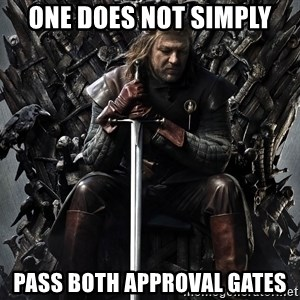 Eddard Stark - ONE DOES NOT SIMPLY PASS BOTH APPROVAL GATES
