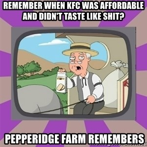 Pepperidge Farm Remembers FG - Remember when kfc was affordable and didn't taste like shit?  Pepperidge Farm Remembers