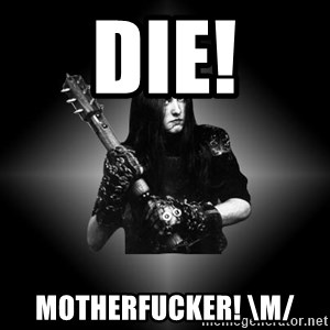 Black Metal - die! motherfucker! \m/