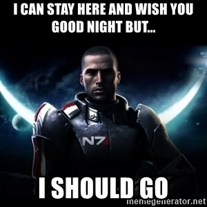 Mass Effect - I can stay here and wish you good night but... I should go