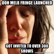 Crying lady - ooh melb fringe launched got invited to over 300 shows