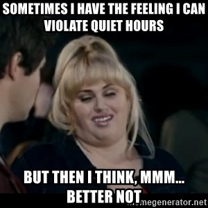 Better Not - Sometimes I have the feeling I can violate quiet hours but then I think, mmm... better not