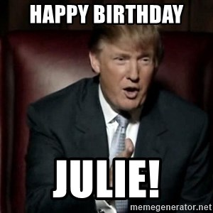 Donald Trump - Happy Birthday  Julie!