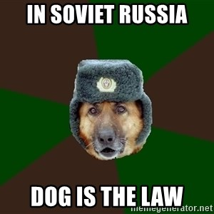 army-dog - In Soviet Russia Dog is the LAW