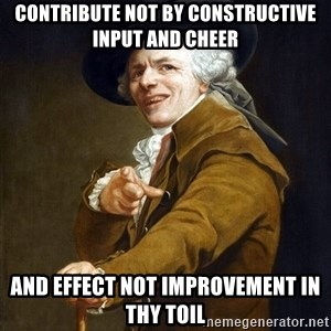 Joseph Ducreaux - contribute not by constructive input and cheer and effect not improvement in thy toil