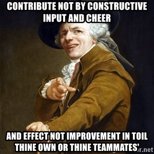 Joseph Ducreaux - CONTRIBUTE NOT BY CONSTRUCTIVE INPUT AND CHEER AND EFFECT NOT IMPROVEMENT IN TOIL THINE OWN OR THINE TEAMMATES'