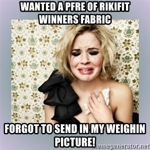 Crying Girl - Wanted a PFRE of RikiFit winners fabric FORGOT to send in my weighin picture!