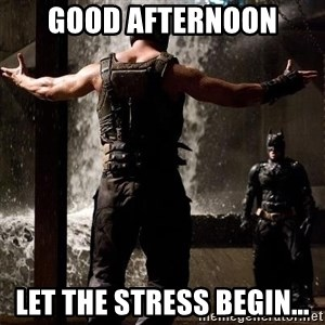 Bane Let the Games Begin - Good Afternoon Let the stress begin...