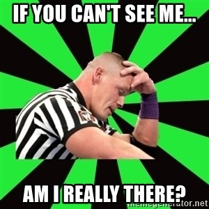 Deep Thinking Cena - IF YOU CAN'T SEE ME... AM I REALLY THERE?