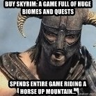 Skyrim Meme Generator - Buy skyrim: a game full of huge biomes and quests spends entire game riding a horse up mountain...