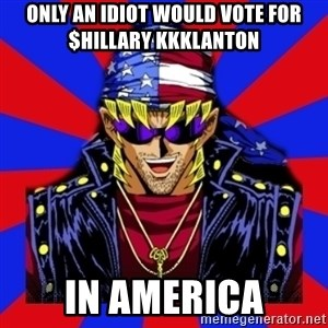 bandit keith - Only an idiot would vote for $hillary kkklanton in america