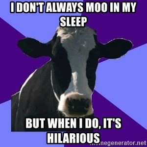 Coworker Cow - I Don't always moo in my sleep but when i do, it's hilarious