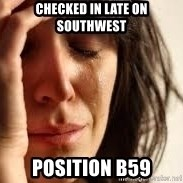 Crying lady - Checked in late on Southwest Position B59