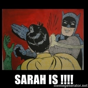 Batman Slappp -  Sarah is !!!!