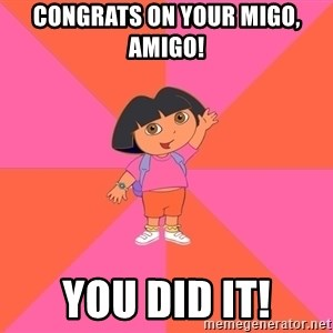 Noob Explorer Dora - Congrats on your MIGO, amigo! You did it!