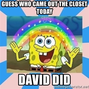 Spongebob Imagination - guess who came out the closet today david did