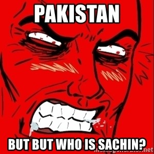 Rage Face - Pakistan But but who is sachin?