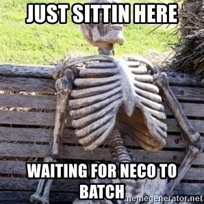 Waiting For Op - just sittin here waiting for NECO to batch