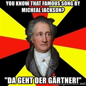 "Germany pls - You know that famous song by Micheal Jackson? ""Da geht der Gärtner!"""
