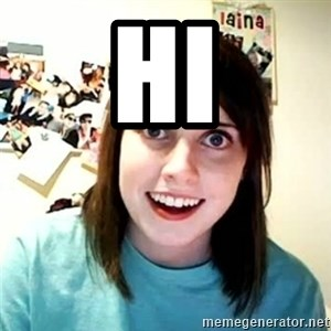 overly attached girl - hi