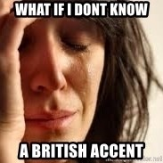 Crying lady - What If I dont know A british Accent